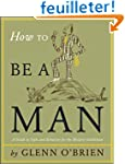 How To Be a Man Hardie Grant edition:...