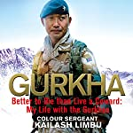 Gurkha: Better to Die than Live a Coward: My Life in the Gurkhas | Kailash Limbu