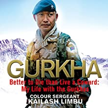 Gurkha: Better to Die than Live a Coward: My Life in the Gurkhas Audiobook by Kailash Limbu Narrated by Homer Todiwala