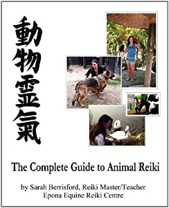 The Complete Guide To Animal Reiki Animal Healing Using Reiki For Animals Reiki For Dogs And Cats Equine Reiki For Horses by Pinchbeck Press