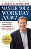 Master  Your Workday Now!: Proven Strategies to Control Chaos, Create Outcomes, & Connect Your Work to Who You Really Are