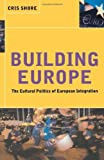 img - for Building Europe: The Cultural Politics of European Integration by Shore, Cris (2000) Paperback book / textbook / text book
