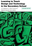 img - for Learning to Teach Design and Technology in the Secondary School: A Companion to School Experience (Learning to Teach Subjects in the Secondary School Series) book / textbook / text book
