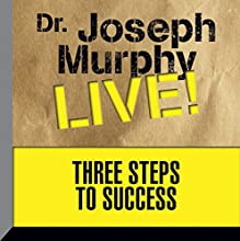 Three Steps to Success: Dr. Joseph Murphy LIVE! Speech by Dr. Joseph Murphy Narrated by Dr. Joseph Murphy