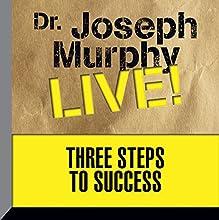 Three Steps to Success: Dr. Joseph Murphy LIVE! Speech by Dr. Joseph Murphy Narrated by Dr. Joseph Murphy