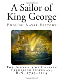 img - for A Sailor of King George: The Journals of Captain Frederick Hoffman, R.N. 1793-1814 book / textbook / text book