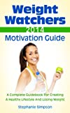Weight Watchers 2014 Motivation Guide: A Complete Guidebook For Creating A Healthy Lifestyle And Losing Weight (Weight Watchers, Weight Watchers Motivation, ... Simple Start,Weight Watchers PointsPlus)