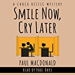 Smile Now, Cry Later: Chuck Restic Mystery, Book 1   Paul MacDonald