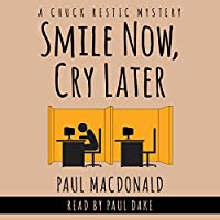 Smile Now, Cry Later: Chuck Restic Mystery, Book 1 (       UNABRIDGED) by Paul MacDonald Narrated by Paul Dake