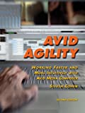 Avid Agility: Working Faster and More Intuitively with Avid Media Composer, Second Edition