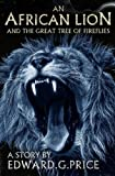 img - for An African Lion: And The Great Tree Of Fireflies book / textbook / text book