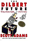 The Dilbert Future: Thriving on Business Stupidity in the 21st Century (English Edition)