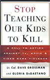 Stop Teaching Our Kids to Kill: A Call to Action Against TV, Movie, and Video Game Violence (060980667X) by Dave Grossman