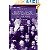 Elections and Democratization in Ukraine