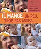 Il mange, un peu, trop, pas assez... : Apprendre  nos enfants  manger avec leurs motions