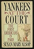 img - for Yankees at the Court: The First Americans in Paris by Susan Mary Alsop (1984-08-05) book / textbook / text book