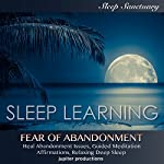 Fear of Abandonment, Heal Abandonment Issues: Sleep Learning, Guided Meditation, Affirmations, Relaxing Deep Sleep |  Jupiter Productions