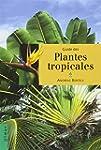 Guide des plantes tropicales : Plante...