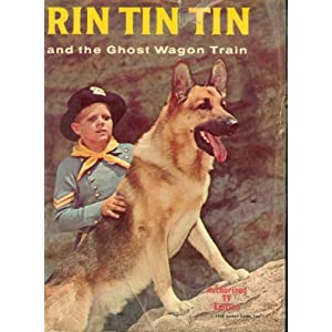Rin Tin Tin and the Ghost Wagon Train (Authorized Edition Featuring Rinty Star of the Popular Television Series) cole fannin
