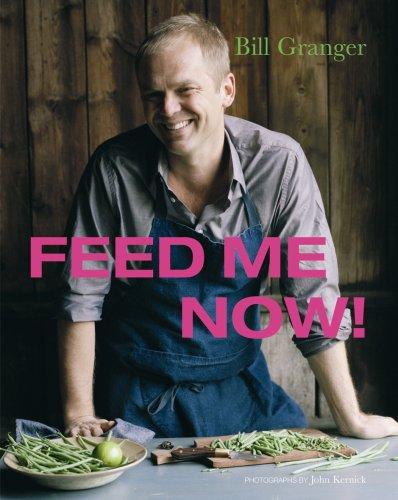 Feed Me Now!: Bill Granger (E)