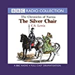 The Silver Chair: The Chronicles of Narnia (Dramatized) | C.S. Lewis