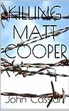 Killing Matt Cooper - A Dark Erotic Thriller (The Knight Chronicles Book 1)
