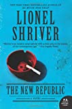 The New Republic: A Novel (P.S.) (0062103334) by Shriver, Lionel