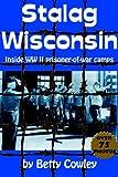 Betty Cowley Stalag Wisconsin: Inside WW II Prisoner-Of-War Camps