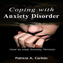 Coping with Anxiety Disorder: How to Stop Anxiety Tension (       UNABRIDGED) by Patricia Ann Carlisle Narrated by Mark Diamond