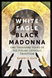 img - for White Eagle, Black Madonna: One Thousand Years of the Polish Catholic Tradition book / textbook / text book
