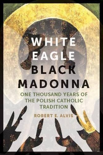 white-eagle-black-madonna-one-thousand-years-of-the-polish-catholic-tradition