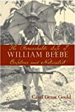 img - for The Remarkable Life of William Beebe: Explorer And Naturalist book / textbook / text book