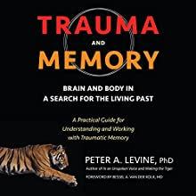 Trauma and Memory: Brain and Body in a Search for the Living Past: A Practical Guide for Understanding and Working with Traumatic Memory Audiobook by Peter A. Levine, Bessel A. van der Kolk - foreword Narrated by Rick Adamson