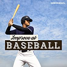 Improve at Baseball: Be a Whiz at Baseball with Subliminal Messages  by Subliminal Guru Narrated by Subliminal Guru