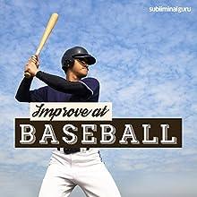 Improve at Baseball: Be a Whiz at Baseball with Subliminal Messages  by Subliminal Guru Narrated by Subliminal Guru