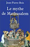 img - for Le mythe de Mathusalem: Histoire des vrais et faux centenaires (French Edition) book / textbook / text book