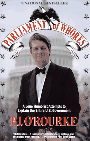 Parliament of Whores: A Lone Humorist Attempts to Explain the Entire U.S. Government (Vintage), P.J. O'ROURKE