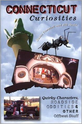 Connecticut Curiosities: Quirky Characters, Roadside Oddities & Other Offbeat Stuff (Curiosities Series)