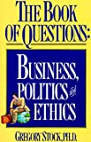 The Book of Questions: Business, Politics, and Ethics (156305034X) by Stock Ph.D., Gregory