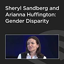Sheryl Sandberg and Arianna Huffington: Gender Disparity Discours Auteur(s) : Sheryl Sandberg Narrateur(s) : Arianna Huffington