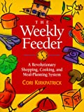The Weekly Feeder : A Revolutionary Shopping, Cooking and Meal  Planning System