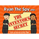 Ryan The Spy and: The Inventor's Secret