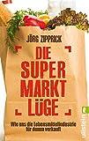 Die Supermarkt-L�ge: Wie uns die Lebensmittelindustrie f�r dumm verkauft
