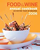 Food & Wine Annual Cookbook 2006: An Entire Year of Recipes