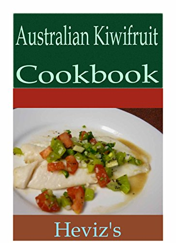 Australian Paleo Diet Kiwifruit 101. Delicious, Nutritious, Low Budget, Mouth Watering Australian Kiwifruit Cookbook by Heviz's