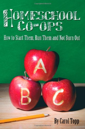 Homeschool Co-Ops: How to Start Them, Run Them and Not Burn Out PDF
