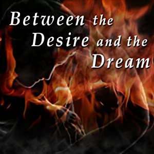 Between the Desire and the Dream Audiobook