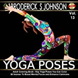 img - for Adult Coloring Book: Key Yoga Poses You Can Color: 50 Asanas To Boost Mental Focus and Enhance Calmness (Adult Coloring Books - Art Therapy for The Mind Book) (Volume 13) book / textbook / text book