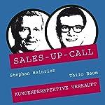 Kundenperspektive verkauft (Sales-up-Call) | Stephan Heinrich,Thilo Baum