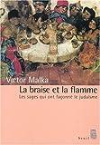 img - for La Braise et la Flamme : Les sages qui ont fa onn  le juda sme book / textbook / text book